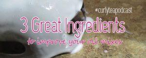 3 ingredients to improve diy recipes - curlytea.com